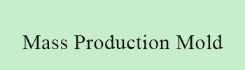 Mass production mold